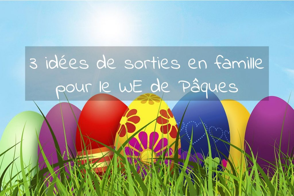 idees-sorties-famille-week-end-paques-2018