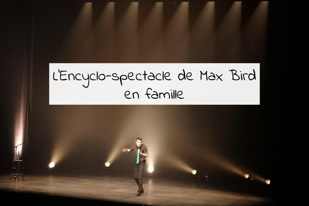 encyclo-spectacle-max-bird-famille-enfants